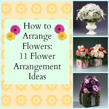 How To Arrange Flowers 11 Flower Arrangement Ideas