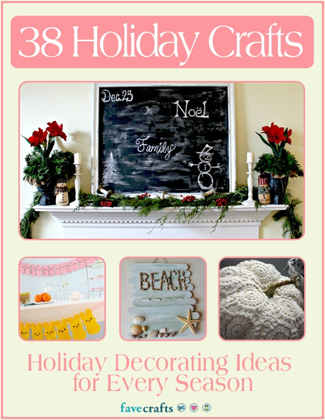 38 Holiday Crafts: Holiday Decorating Ideas for Every Season